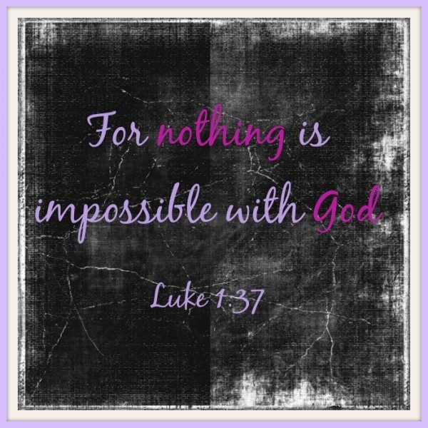 Birth the Impossible - Luke 1:37 - for nothing is impossible with God.