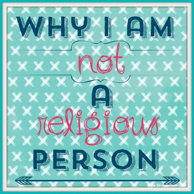 Why I am Not a Religious Person - In Due Time Blog
