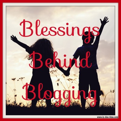Blessings Behind Blogging - In Due Time Blog