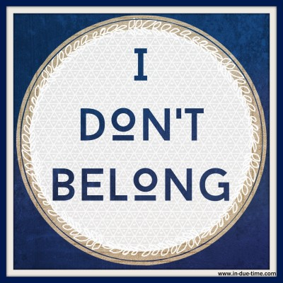 I Don't Belong - In Due Time Blog