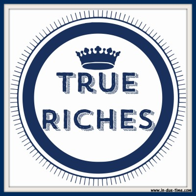 True Riches - In Due Time Blog