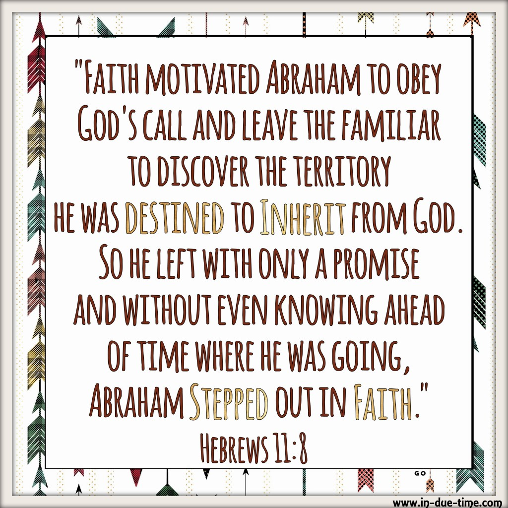 Hebrews 11 - In Due Time Blog - Step out in Faith