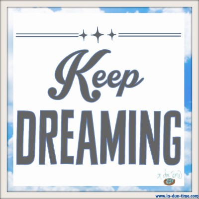 Keep Dreaming - In Due Time Blog