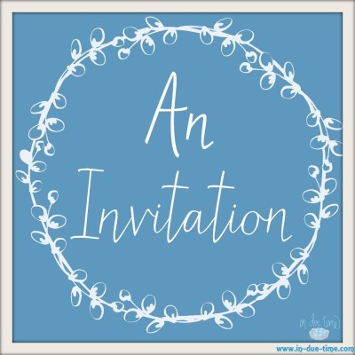An Invitation. In Due Time Blog
