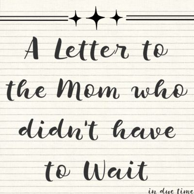 A Letter to the Mom who didn't have to wait