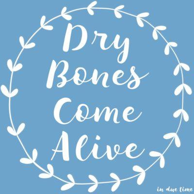 Dry Bones Come Alive