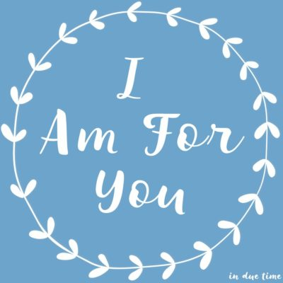 I am for you - in due time blog