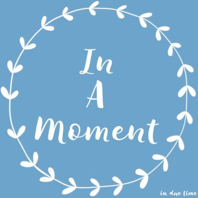 In a Moment - in due time blog