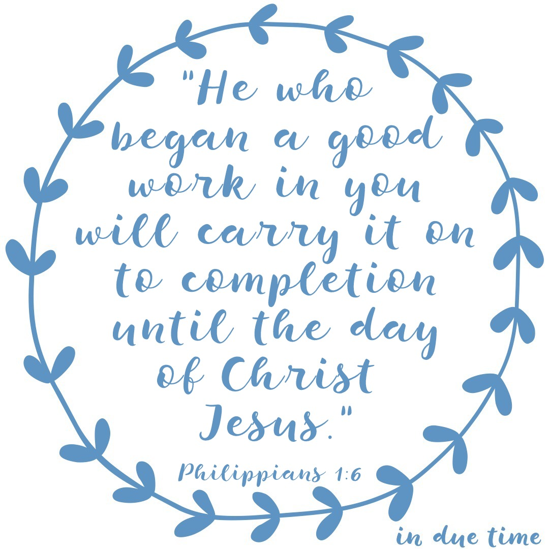 philippians 1 6 complete the work 202 in due time