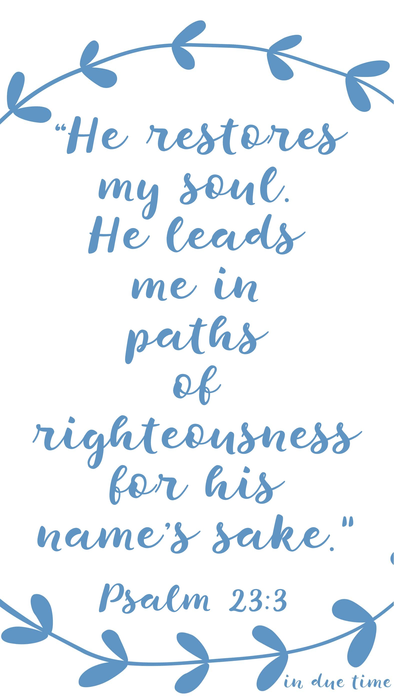 He restores my soul - Psalm 23