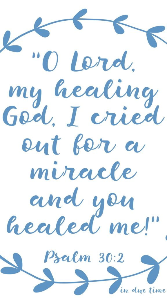 Oh Lord I cried out for a miracle and you healed me Psalm 30